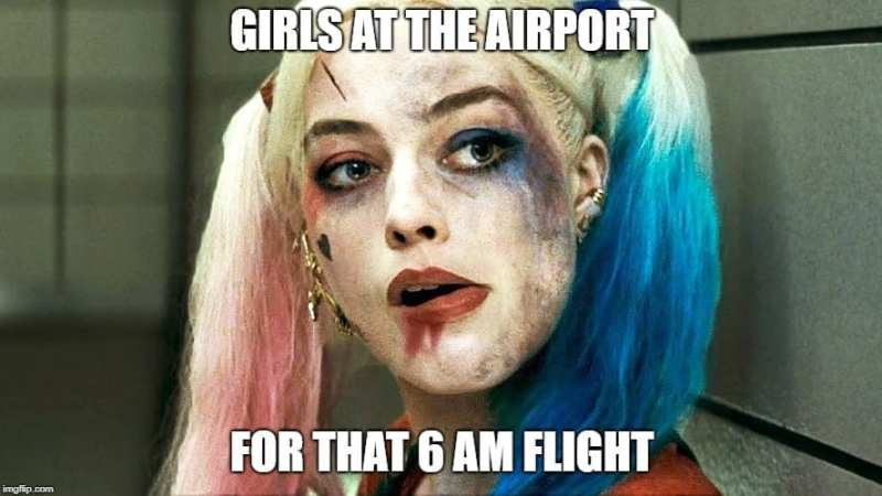 Travel Meme - Girls at the Airport for that 6AM Flight