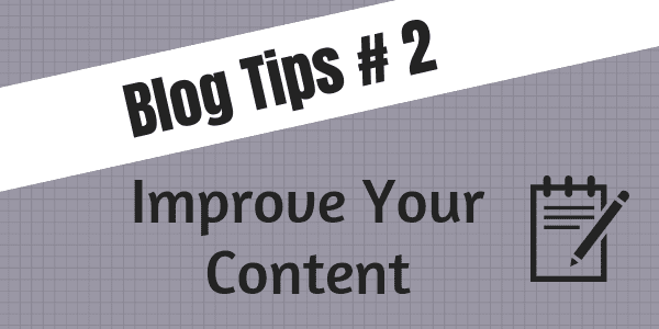 Blog Tips #2 - Improve your content