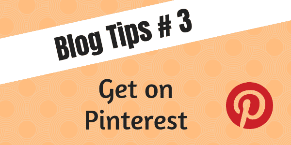 Blog Tips #3 - Get on Pinterest