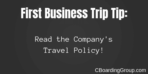 First Business Trip Tip - Read the Company's Travel Policy