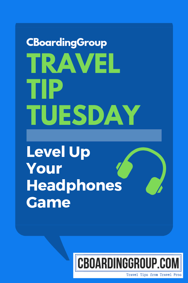 Travel Tip Tuesday - Level up Your Headphones Game