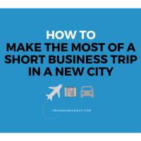 How To Make The Most of a Short Business Trip In A New City