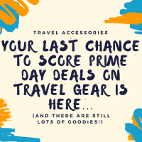 Your last chance to score Prime Day deals on Travel Gear is here (and there are still lots of goodies!)