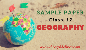 CBSE CLASS 12 GEOGRAPHY SAMPLE PAPER