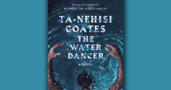 "Book excerpt: ""The Water Dancer"" by Ta-Nehisi Coates"