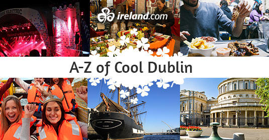 A-Z of Why Dublin is the World's Coolest City to Visit Now