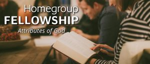 Homegroup Fellowship - Attributes of God