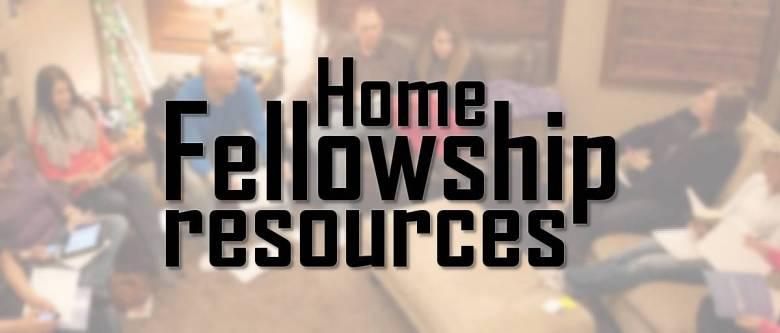 Home Fellowship Resources
