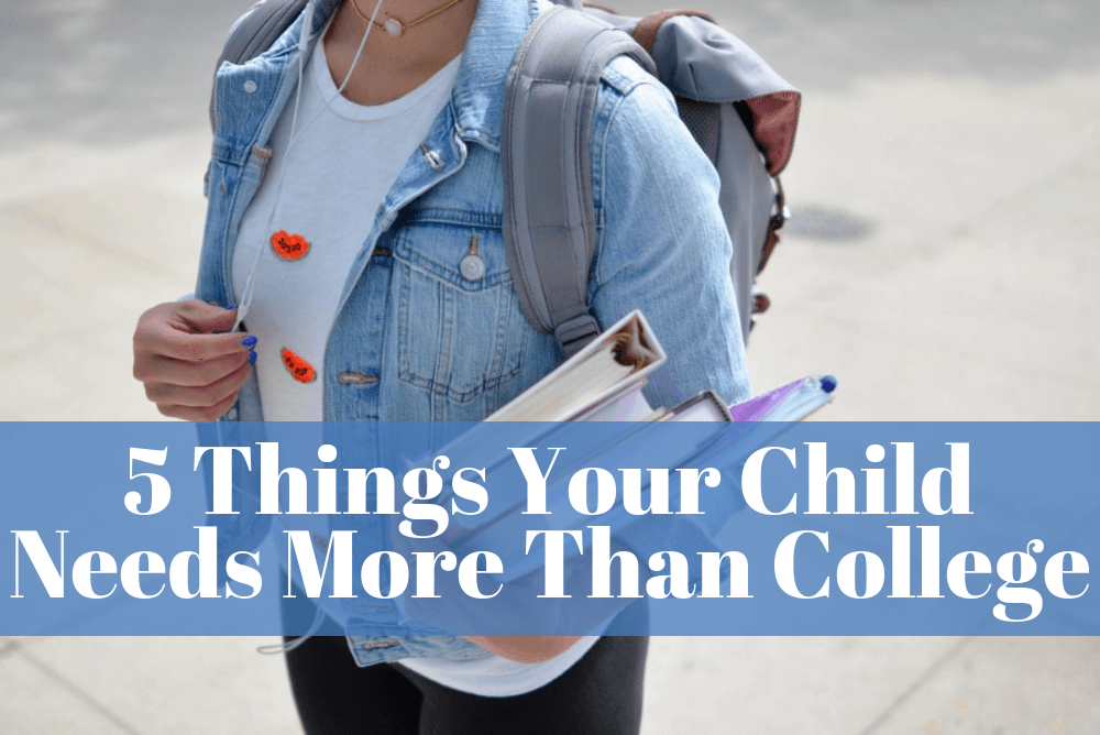5 Things Your Child Needs More Than College