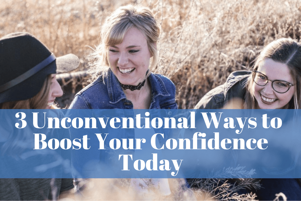 Three Unconventional Ways You Can Boost Your Confidence Today