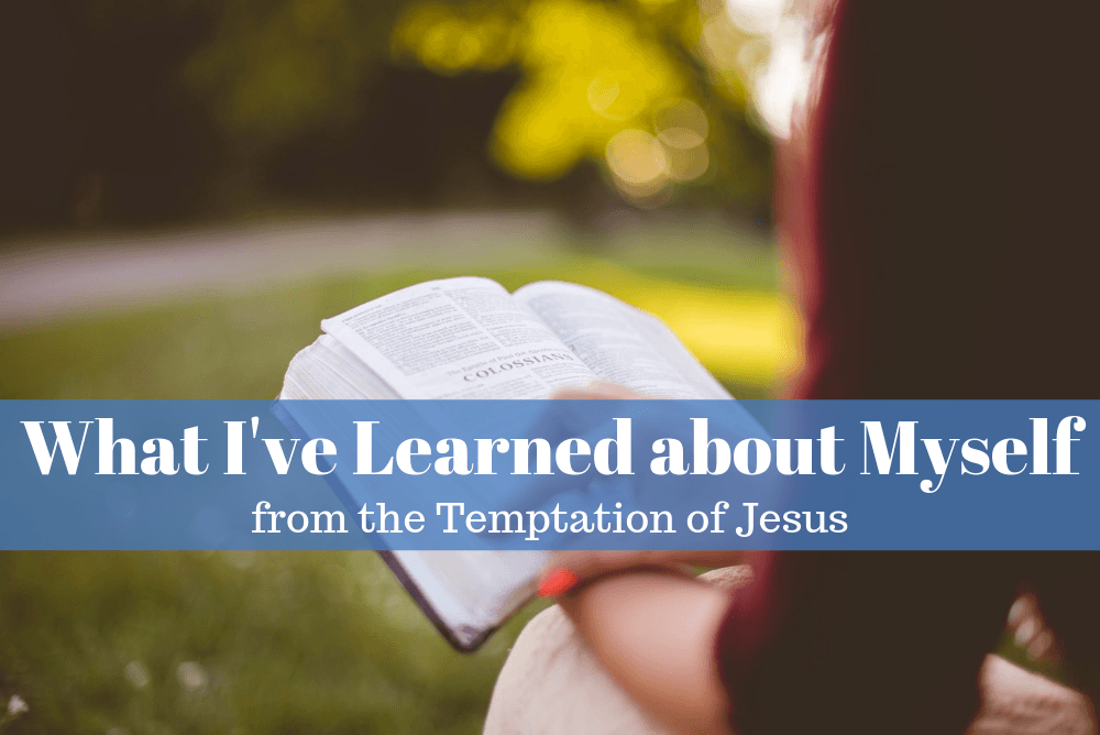 What I've Learned About Myself from the Temptation of Jesus