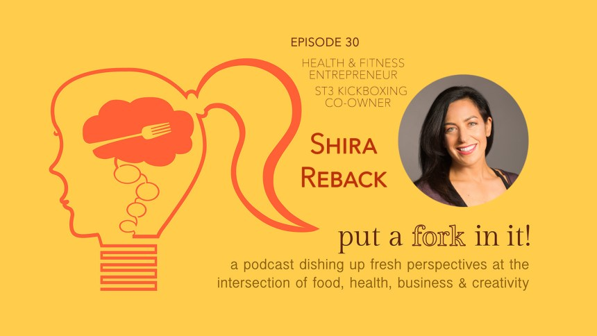 Shira Reback on Put a Fork In It Podcast