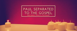 940x380_romans1_paul_separated_to_the_gospel