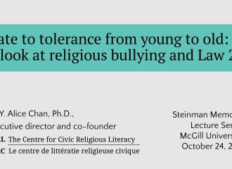 """""""Hate to tolerance from young to old: A look at religious bullying and Law 21"""""""