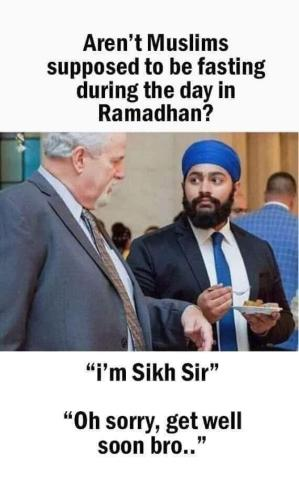 """A meme that says """"Aren't Muslims supposed to be fasting during the day in Ramadhan?"""" Response: """"I'm Sikh Sir"""". Response """"Oh sorry, get well soon bro.."""""""