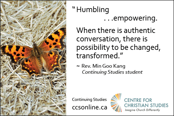 """Humbing. . .empowering. Where there is authentic conversation, there is possibility to be changed, transformed."" Min Goo Kang"