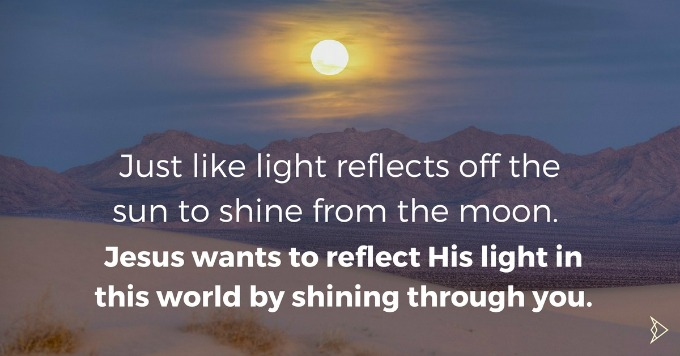 just-like-the-light-from-the-sun-reflects-and-shines-from-the-moon-jesus-christ-will-reflect-his-glorious-light-off-of-you-so-y