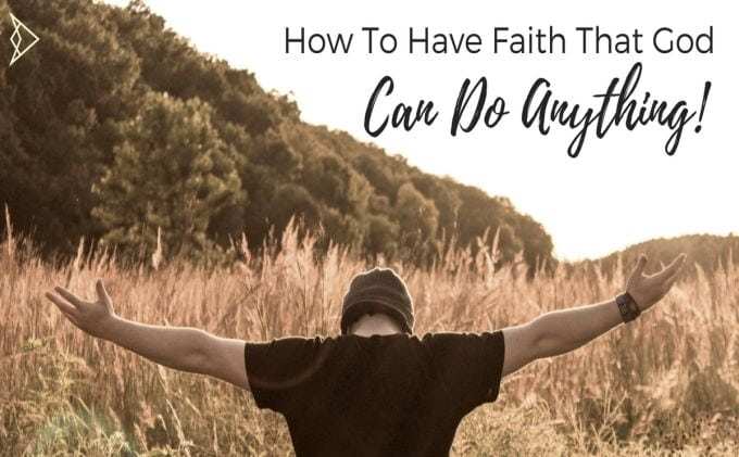 How To Have Faith That God Can Do Anything