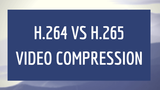 h.264 vs h.265 video compression