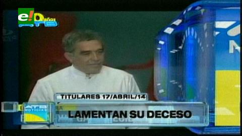 Titulares: Gobierno boliviano expresa su pesar por la muerte de García Márquez