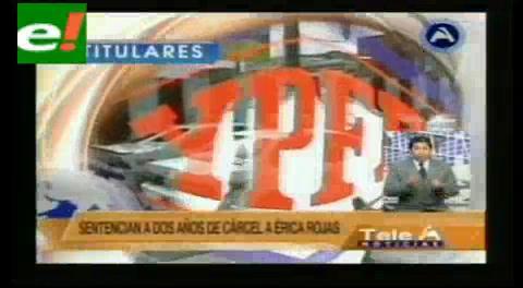 Titulares de TV: Primera sentencia en el caso YPFB por proceso abreviado