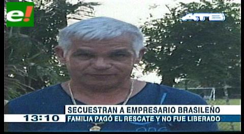 Pagan 600 mil dólares por empresario brasileño secuestrado y aún no aparece