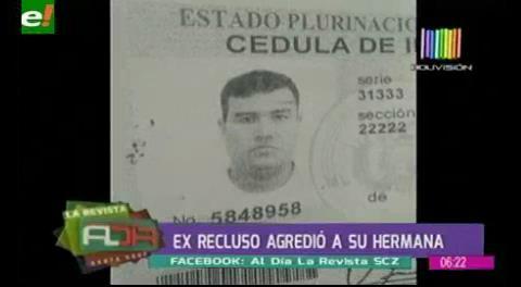 Ex recluso de Palmasola agrede con arma a su madre y hermana