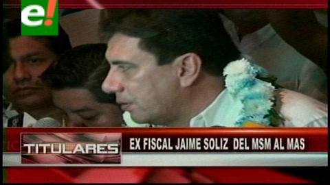 Titulares: Ex fiscal Jaime Soliz se sumó al MAS