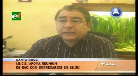 IBCE: Reunión de Morales con inversionistas tendría que haberse realizado hace 10 años