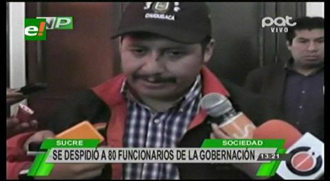 Despiden a 60 funcionarios de la Gobernación de Chuquisaca
