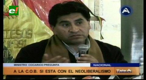Ministro Cocarico pide a la COB definirse si están con el Gobierno o con el neoliberalismo
