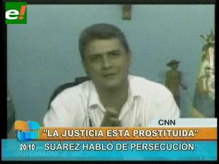 """Suárez: """"La justicia está prostituida"""""""