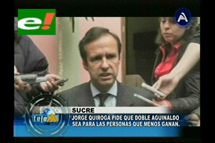"""Tuto Quiroga le pide al Presidente Morales que el """"doble aguinaldo sea para los que menos ganan"""""""