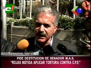 Senador Antelo pide la destitución de Eugenio Rojas por instigar a la tortura