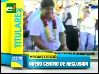 Titulares: Evo Morales inauguró Centro Penitenciario en Yacuiba y otras noticias