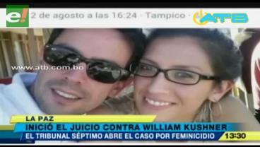 Inició el juicio por feminicidio contra Willian Kushner