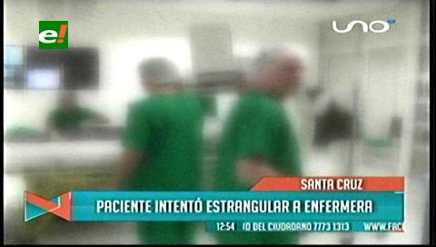 Paciente intentó estrangular a una enfermera