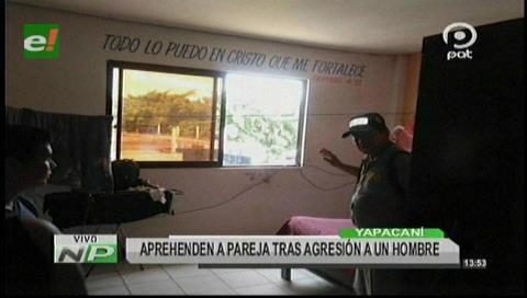 Yapacaní: Aprehenden a pareja tras agresión a un hombre