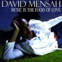 DAVID MENSAH: Music Is the Food of Love