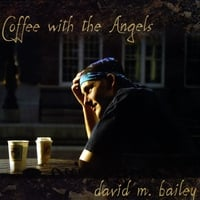 DAVID M. BAILEY: Coffee With The Angels