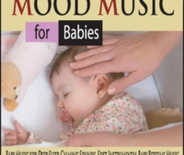 Robbins Island Music Group Mood Music For Babies Baby Music For Deep Sleep