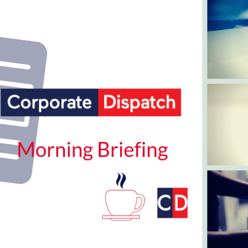 Corporate Dispatch Monday Morning Briefing and Newspaper Review