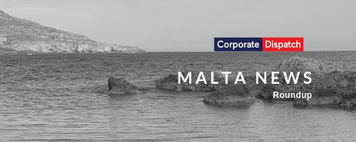 Corporate Dispatch Malta News Roundup