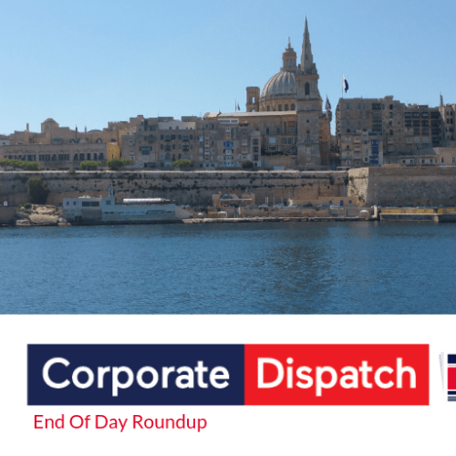 Corporate Dispatch Malta News End-Of-Day Roundup