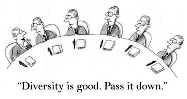 """Image: A cartoon of six identical individuals dressed in business suits and sitting around a table with notepads and pen. At one end of the table, an individual is cupping his hand to whisper quietly to the person on his left, """"Diversity is good. Pass it down."""""""