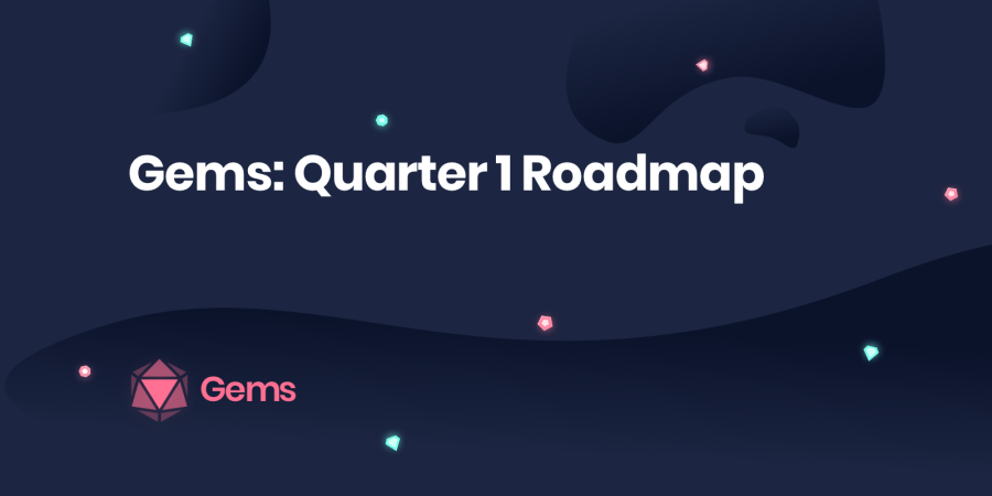 Gems  Quarter 1 Roadmap     Gems We couldn t be more excited to share with our Gems community our Q1 Roadmap   To say that things have been moving quickly at Gems is an understatement