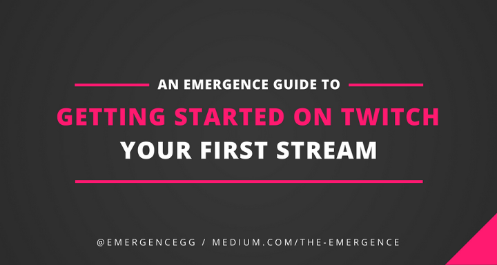 Getting Started On Twitch: Your First Stream - The Emergence