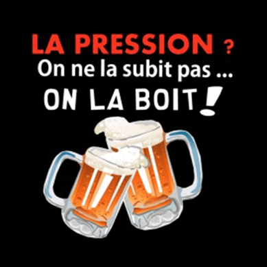 La pression, one la subit pas... on la boit !