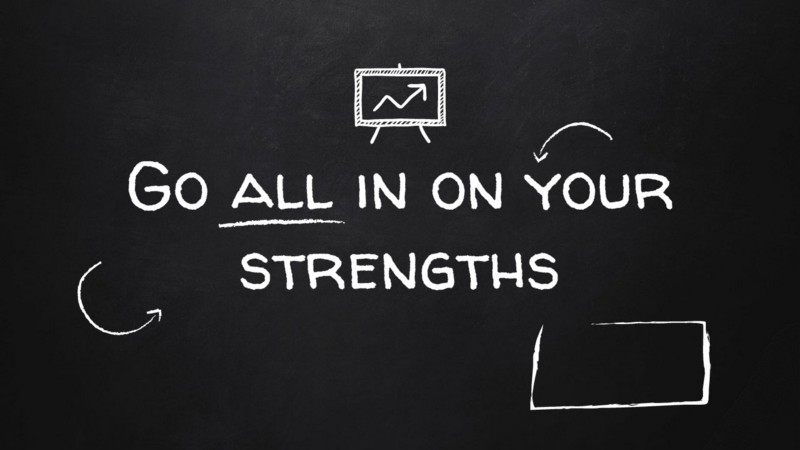 Go all in on your strengths
