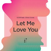 Let Me Love You by Sjur, Chris Crone